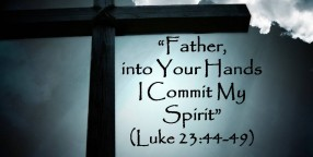 120401 Father, into Your Hands I Commit My Spirit