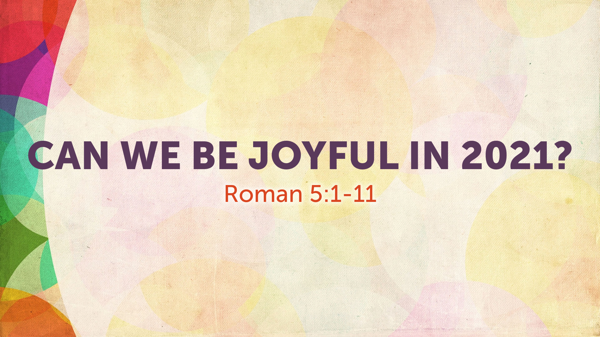 Image for the sermon Can We Be Joyful in 2021?