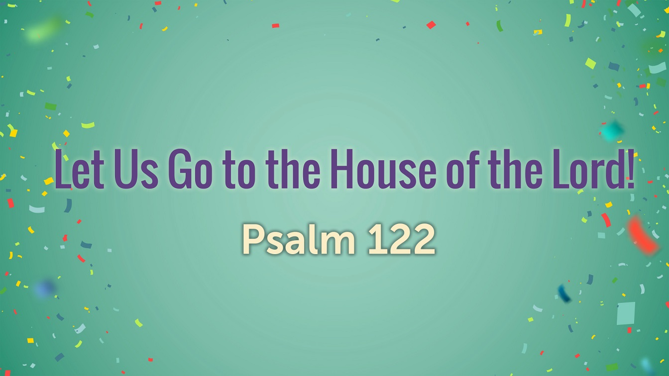 Image for the sermon Let Us Go to the House of the Lord!