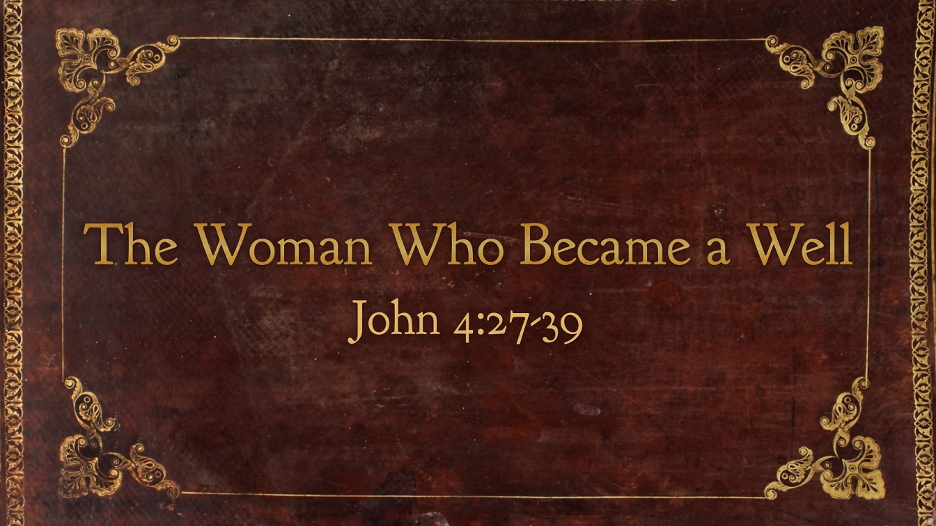 Image for the sermon The Woman Who Became a Well